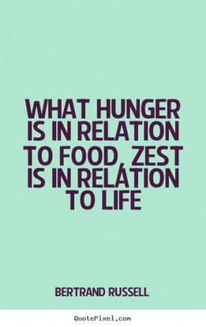 What hunger is in relation to food zest is in relation to life