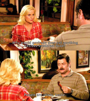 Breakfast food can serve many purposes. ~Ron Swanson