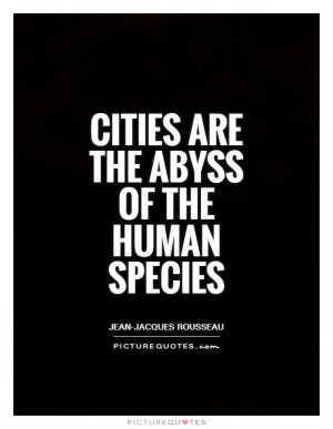 Cities are the abyss of the human species Picture Quote 1