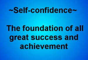 ... The Foundation Of All Great Success And Achievement - Confidence Quote