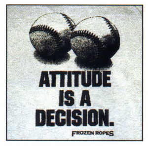 """Attitude is a little thing that makes a big difference """""""