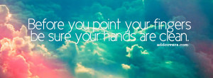 Before you point your finger {Advice Quotes Facebook Timeline Cover ...