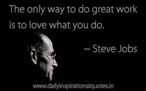 ... Only Way To Do Great Work Is To Love What You Do - Inspirational Quote