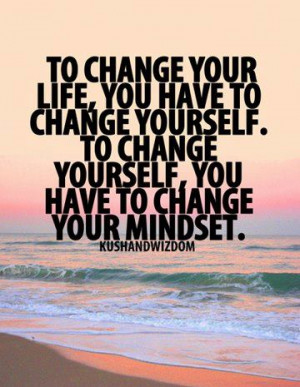 ... to change yourself to change yourself you have to change your mindset