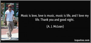 love-love-is-music-music-is-life-and-i-love-my-life-thank-you-and-good ...