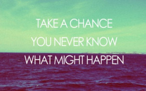 So, lets take a chance :)