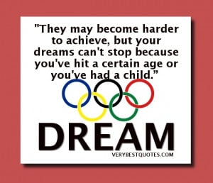Inspirational Olympic Quotes They may become harder to achieve, but ...