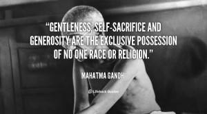 Gentleness, self-sacrifice and generosity are the exclusive possession ...