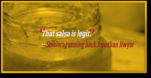 ... Batch makes a homeade salsa that is famous among Steelers players