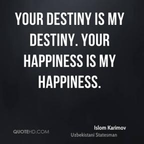 Islom Karimov - Your destiny is my destiny. Your happiness is my ...