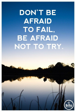 Don't be afraid to fail, be afraid not to try. Photography by Brita ...