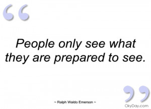 people only see what they are prepared to ralph waldo emerson
