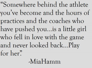 quotes, sayings, girl, game, mia hamm: Little Girls, Miahamm, Mia Hamm ...