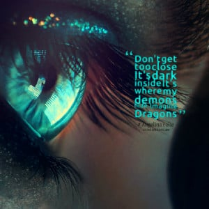 Quotes Picture: don't get too close it's dark inside it's where my ...