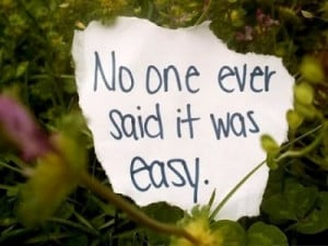 No one ever said it was easy #PictureQuotes, #Inspirational, # ...