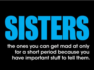 Sisters The Ones You Can Get Mad At Only For A Short Period Because ...