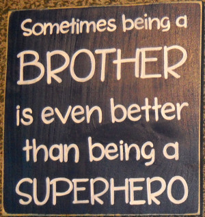 Big Brother Quotes Sometimes being a brother is