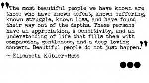The Most Beautiful People We Have Known Are Those Who Have Known ...