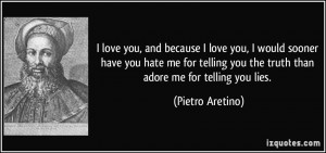 ... you hate me for telling you the truth than adore me for telling you