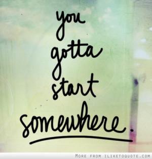 You gotta start somewhere