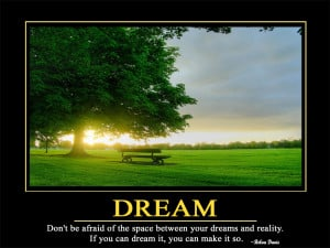 Dream Don't be afraid of the space between your dreams and reality. If ...