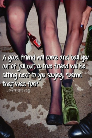 good friend funny quotes girly friendship party alcohol quote girl ...