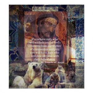 St. Francis of Assisi quote about animals Posters