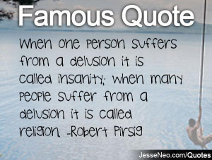 When one person suffers from a delusion it is called insanity; when ...