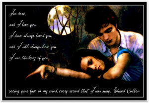 FAMOUS TWILIGHT QUOTES ... Edward Cullen ... I'm here and I love you