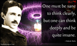 One must be sane to think clearly, but one can think deeply and be ...