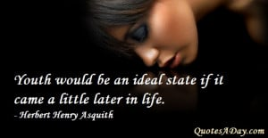 Youth Would Be An Ideal State If It Came A Little Later In Life. - H.H ...