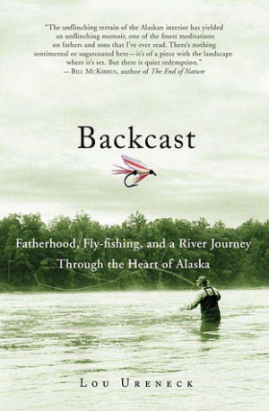 Backcast: Fatherhood, Fly-Fishing, and a River Journey Through the ...