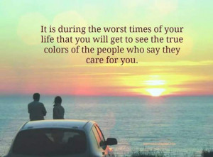 ... you will get to see the true colors of the people who say they care
