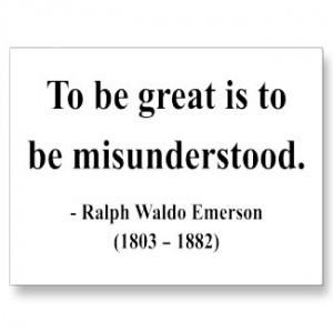 To be GREAT is to be MISUNDERSTOOD.