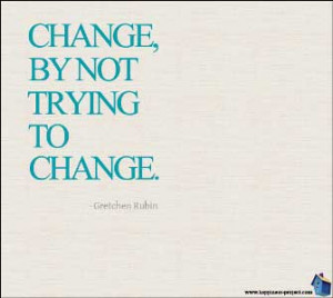 Change, By Not Trying To Change.""