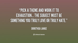 quote-Dorothea-Lange-pick-a-theme-and-work-it-to-23729.png