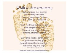 Quote - a beautiful poem   Walk alongside me, mummy and hold my ...