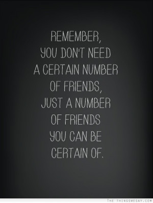 you don't need a certain number of friends just a number of friends ...