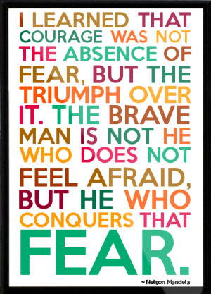 President Nelson Mandela Famous Quotes – Fear - courage - brave ...