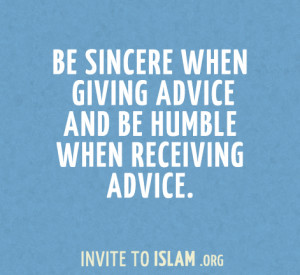 ... :Be sincere when giving advice and be humble when receiving advice