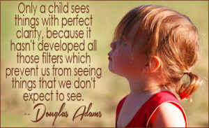 Only A Child Sees Things With Perfect Clarity - Children Quote