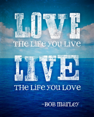 Live the life you love - Bob Marley quote: Quotes Poetry, Life Love ...