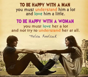 To Be Happy With A Man You Must Understand Him A Lot And Love Him A ...
