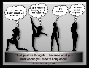 think positive thought because what you think about you tend to bring ...