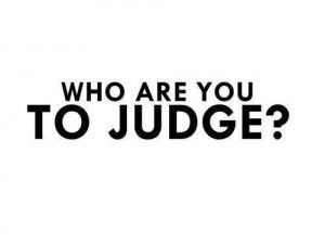 Who are you to judge the life I live ?I know I am not perfectand I don ...