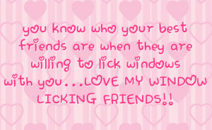 ... are willing to lick windows with you love my window licking friends
