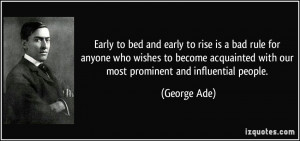 Early to bed and early to rise is a bad rule for anyone who wishes to ...