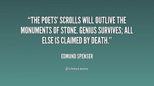 The poets' scrolls will outlive the monuments of stone. Genius ...