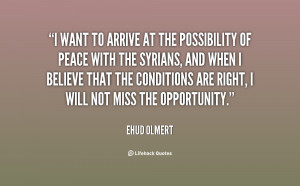 want to arrive at the possibility of peace with the Syrians, and ...