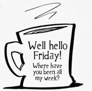 Hello Friday!